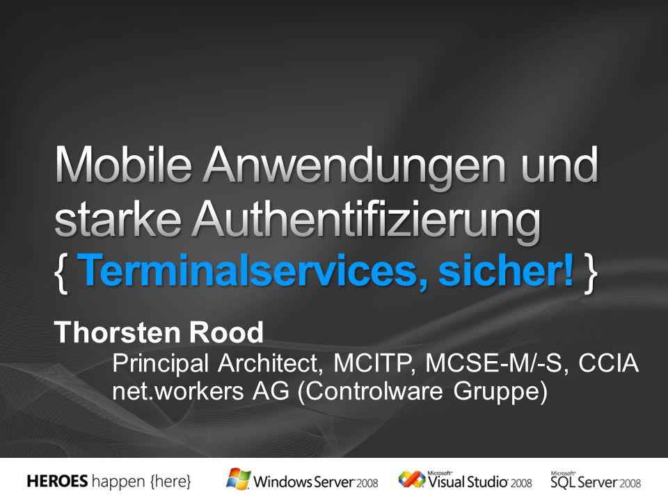 3/28/2017 6:25 PM Mobile Anwendungen und starke Authentifizierung { Terminalservices, sicher! } Thorsten Rood.