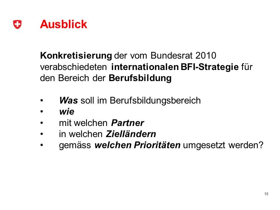 Ausblick Konkretisierung der vom Bundesrat 2010 verabschiedeten internationalen BFI-Strategie für den Bereich der Berufsbildung.