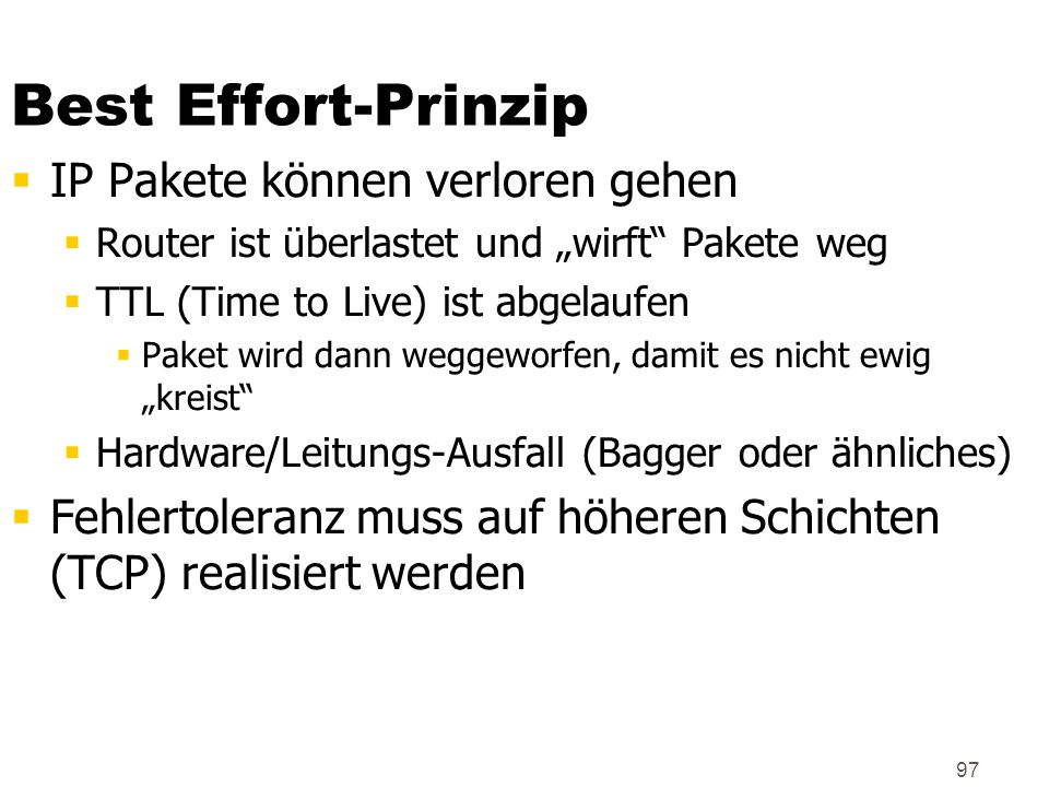Best Effort-Prinzip IP Pakete können verloren gehen