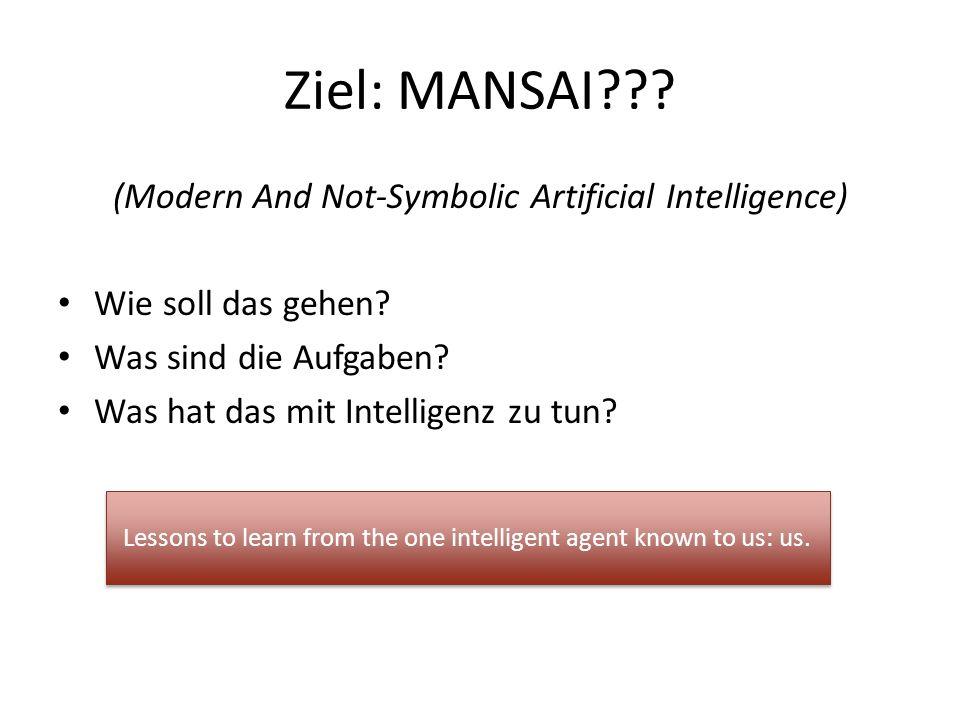 Ziel: MANSAI (Modern And Not-Symbolic Artificial Intelligence)