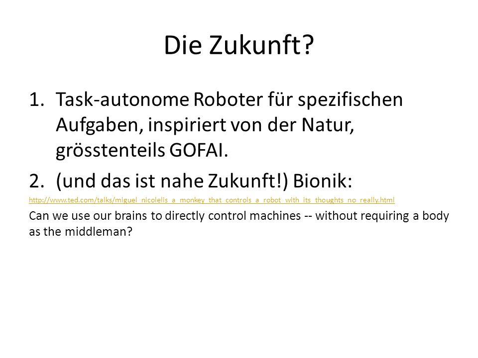 Die Zukunft Task-autonome Roboter für spezifischen Aufgaben, inspiriert von der Natur, grösstenteils GOFAI.