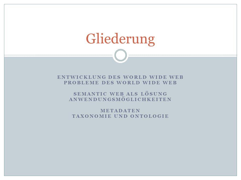 Gliederung ENTWICKLUNG DES WORLD WIDE WEB PROBLEME DES WORLD WIDE WEB