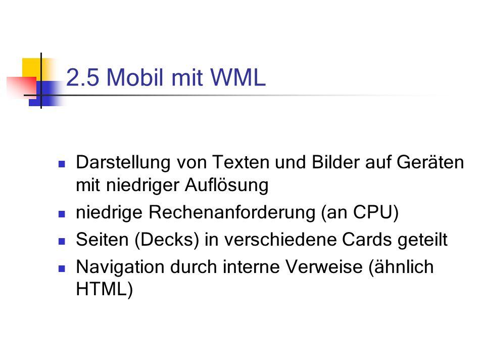 2.5 Mobil mit WML Darstellung von Texten und Bilder auf Geräten mit niedriger Auflösung. niedrige Rechenanforderung (an CPU)