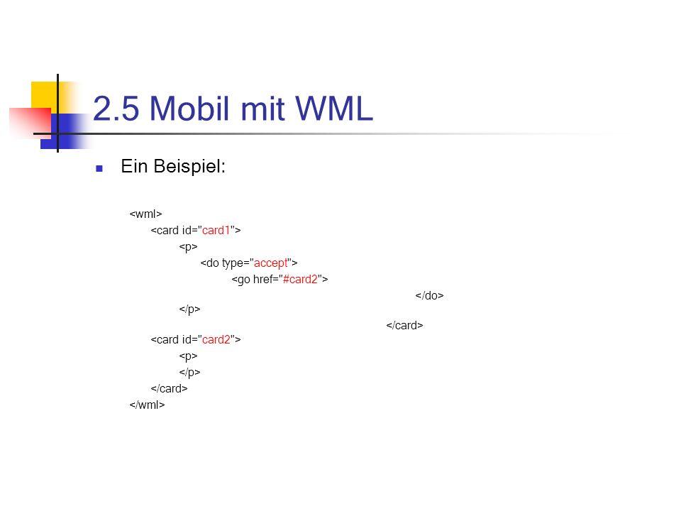2.5 Mobil mit WML Ein Beispiel: <wml> <card id= card1 >