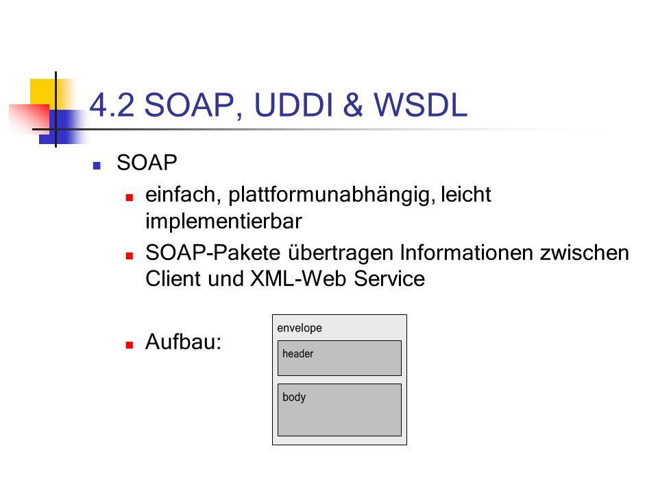4.2 SOAP, UDDI & WSDL SOAP. einfach, plattformunabhängig, leicht implementierbar.