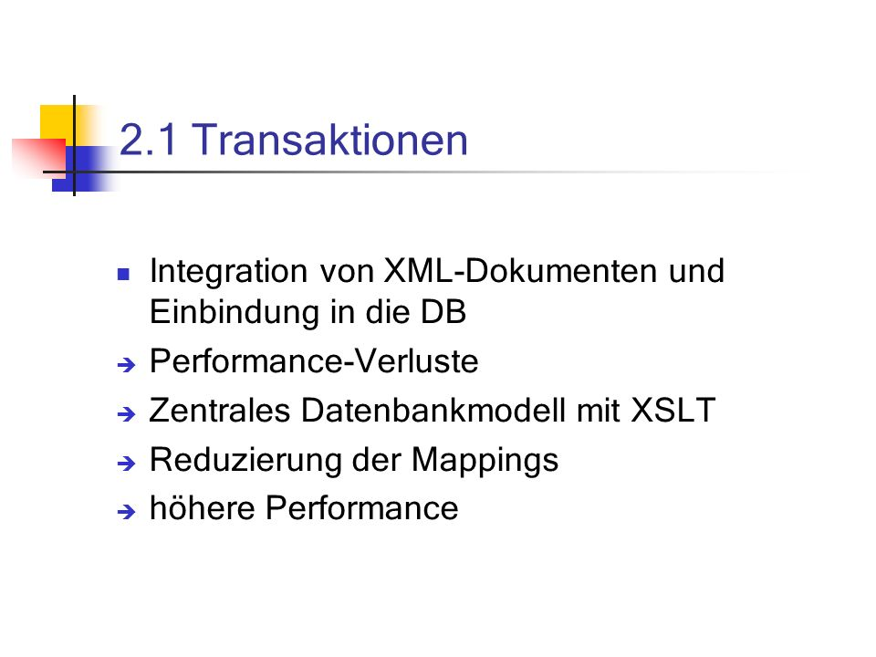 2.1 Transaktionen Integration von XML-Dokumenten und Einbindung in die DB. Performance-Verluste. Zentrales Datenbankmodell mit XSLT.