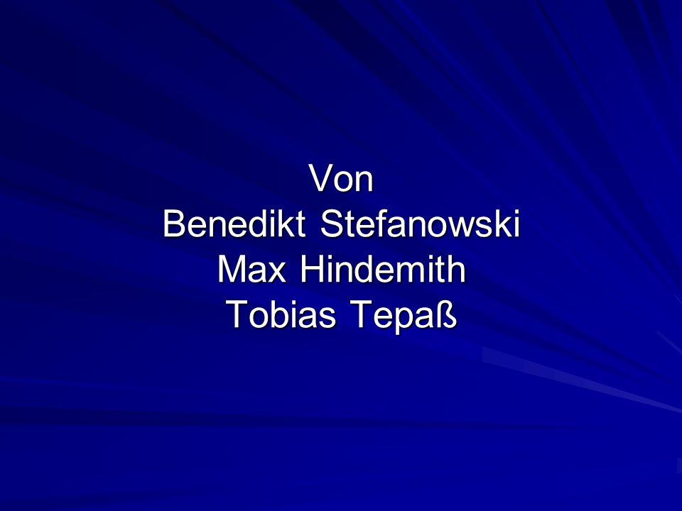 Von Benedikt Stefanowski Max Hindemith Tobias Tepaß