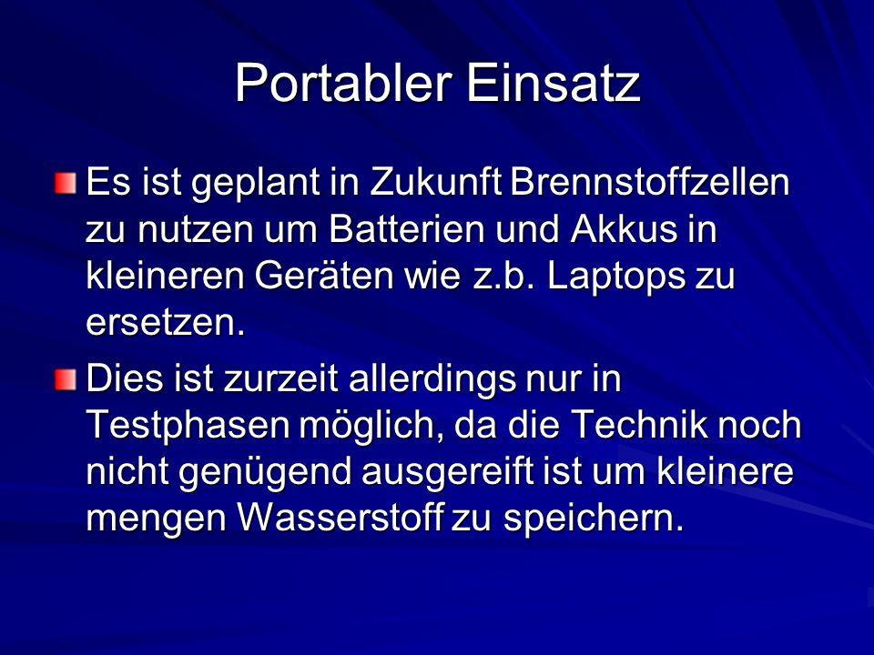 Portabler Einsatz Es ist geplant in Zukunft Brennstoffzellen zu nutzen um Batterien und Akkus in kleineren Geräten wie z.b. Laptops zu ersetzen.