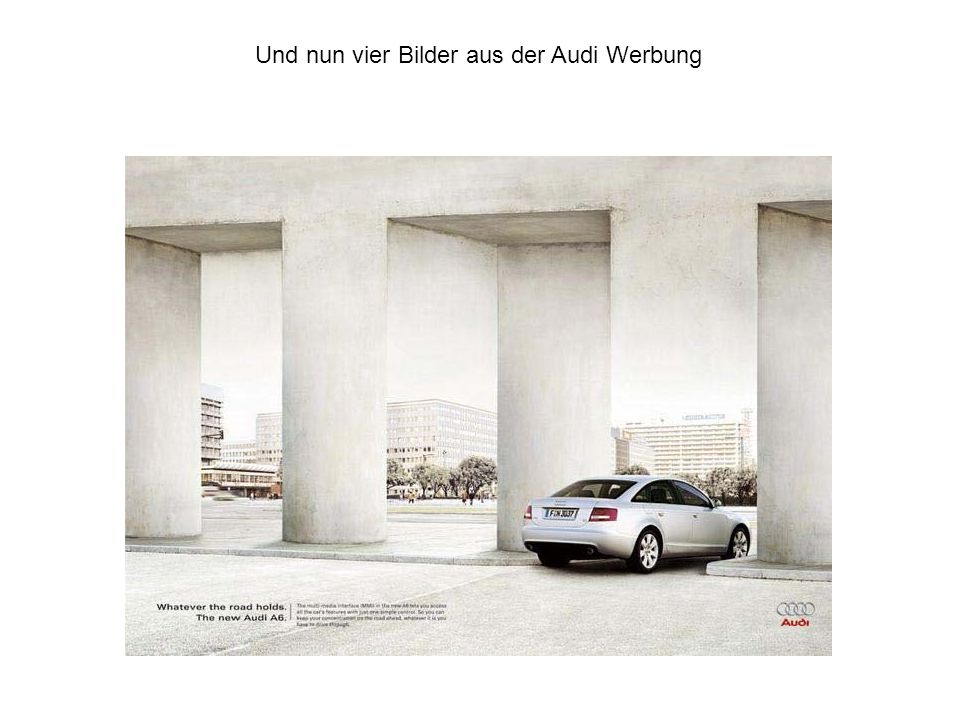 Und nun vier Bilder aus der Audi Werbung