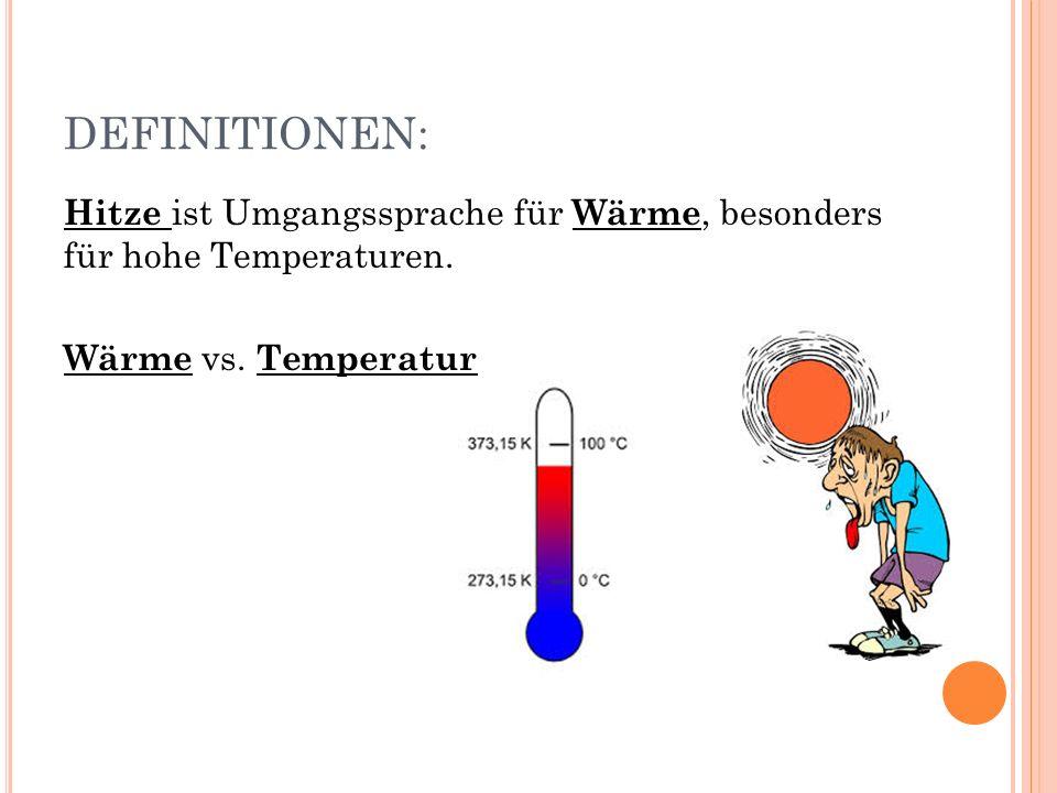 DEFINITIONEN: Hitze ist Umgangssprache für Wärme, besonders für hohe Temperaturen.