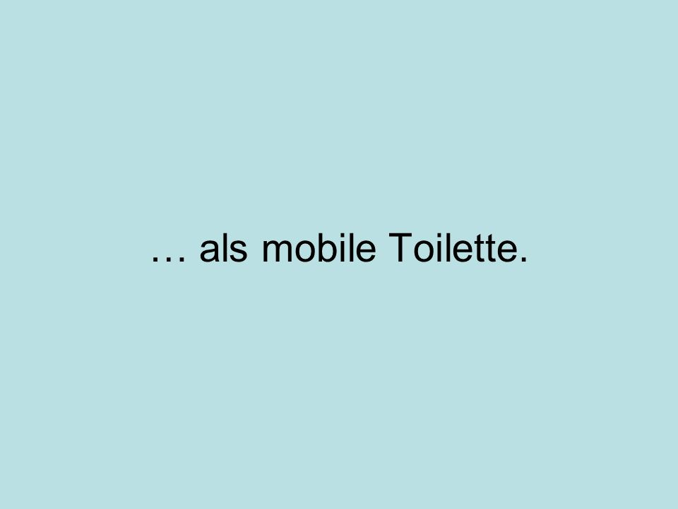 … als mobile Toilette.