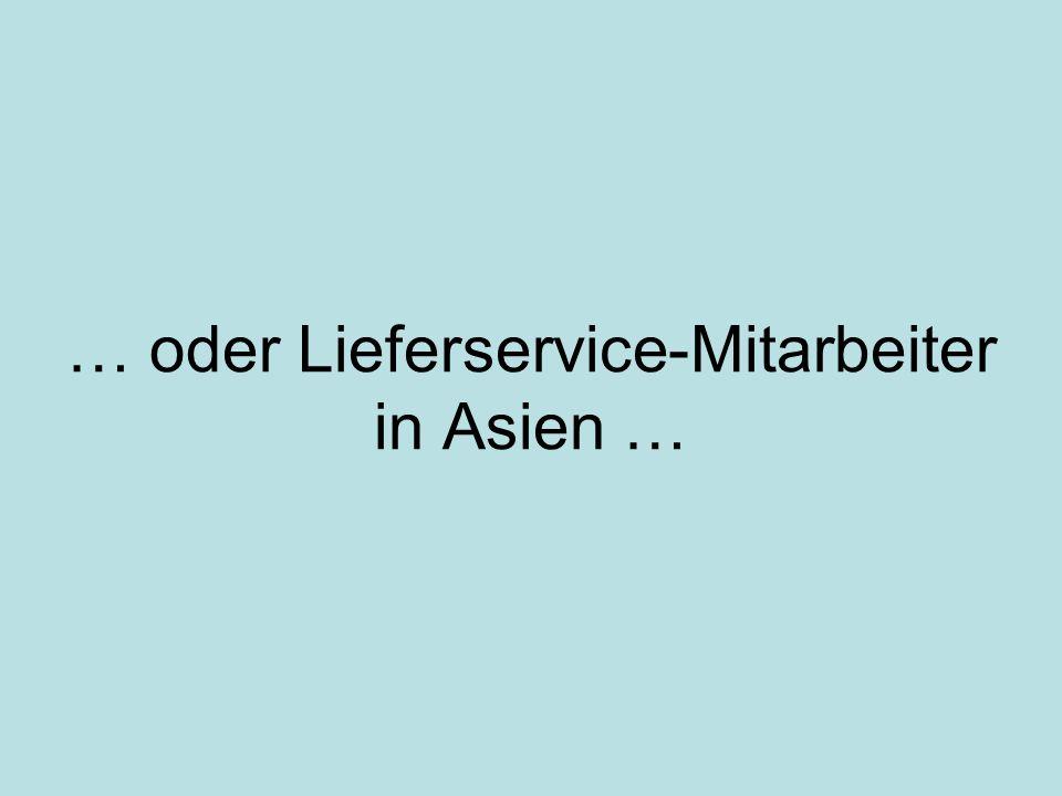 … oder Lieferservice-Mitarbeiter in Asien …