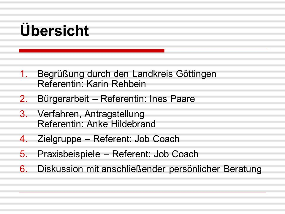 Übersicht Begrüßung durch den Landkreis Göttingen Referentin: Karin Rehbein. Bürgerarbeit – Referentin: Ines Paare.