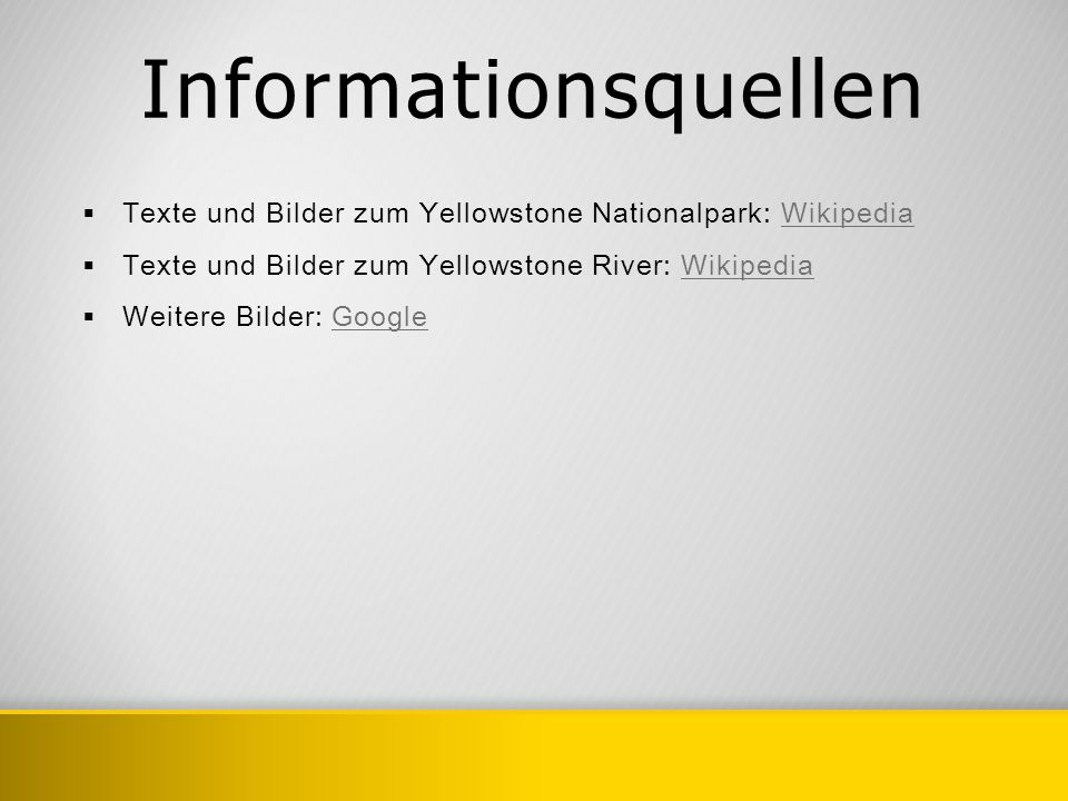 Informationsquellen Texte und Bilder zum Yellowstone Nationalpark: Wikipedia. Texte und Bilder zum Yellowstone River: Wikipedia.
