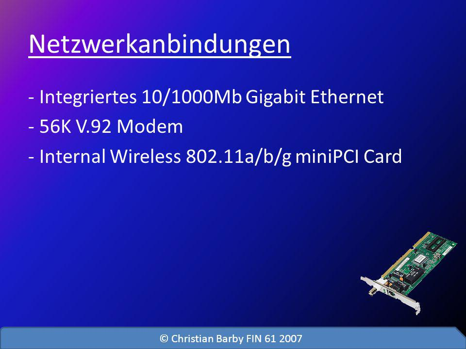 Netzwerkanbindungen - Integriertes 10/1000Mb Gigabit Ethernet - 56K V.92 Modem - Internal Wireless 802.11a/b/g miniPCI Card