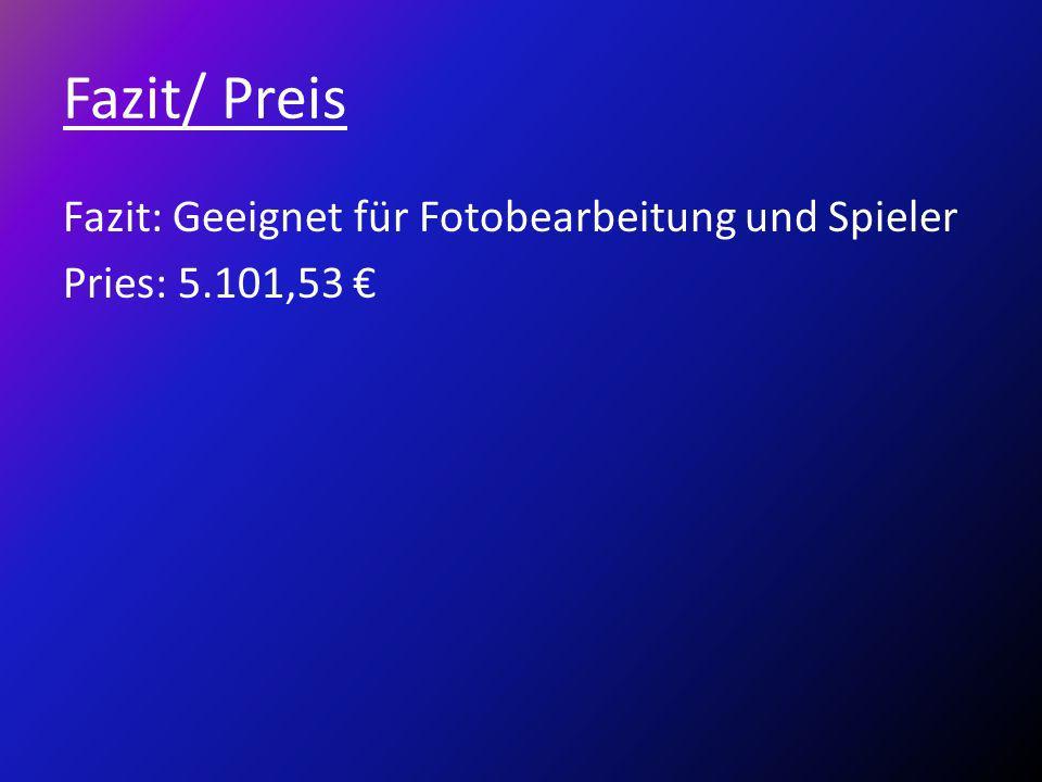 Fazit/ Preis Fazit: Geeignet für Fotobearbeitung und Spieler Pries: 5.101,53 €
