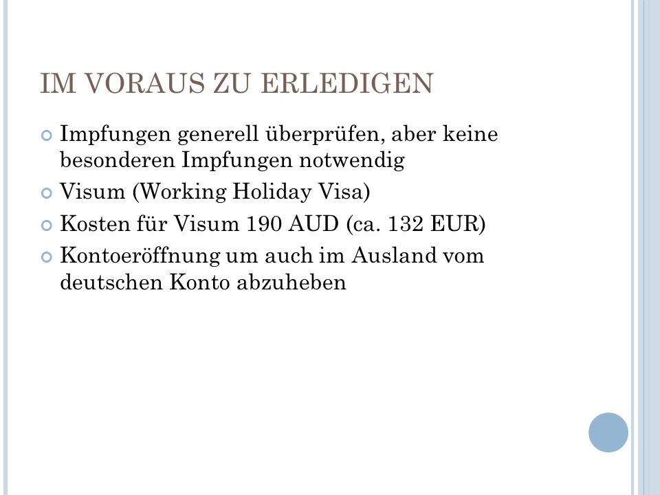 IM VORAUS ZU ERLEDIGENImpfungen generell überprüfen, aber keine besonderen Impfungen notwendig. Visum (Working Holiday Visa)