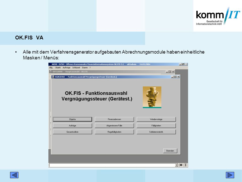 OK.FIS VA Alle mit dem Verfahrensgenerator aufgebauten Abrechnungsmodule haben einheitliche Masken / Menüs: