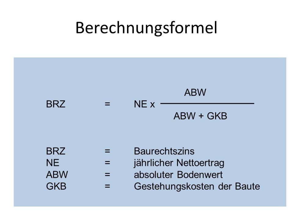 Berechnungsformel ABW BRZ = NE x ABW + GKB BRZ = Baurechtszins