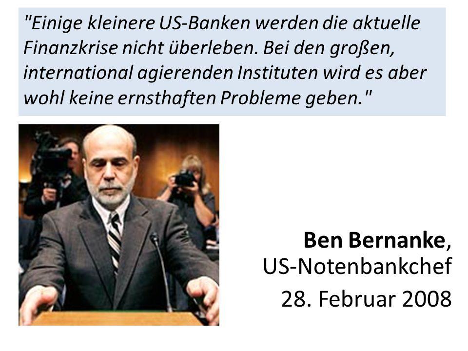 Ben Bernanke, US-Notenbankchef 28. Februar 2008