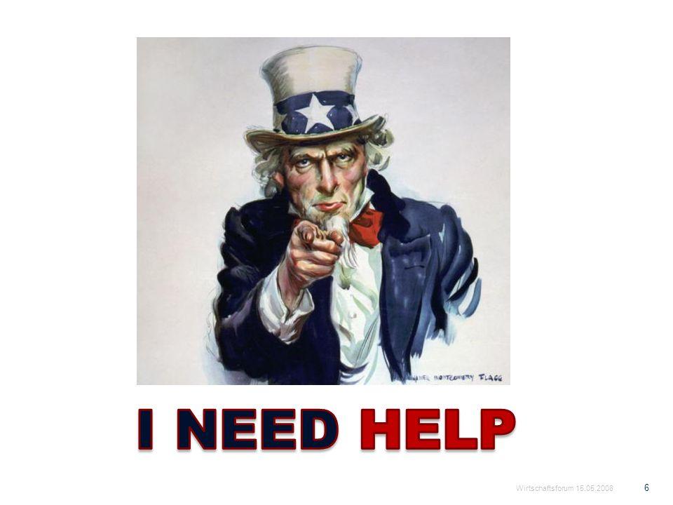 I NEED HELP Wirtschaftsforum 15.05.2008