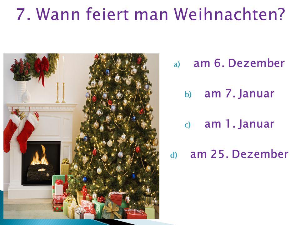 7. Wann feiert man Weihnachten