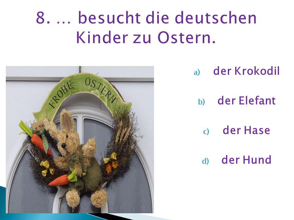 8. … besucht die deutschen Kinder zu Ostern.