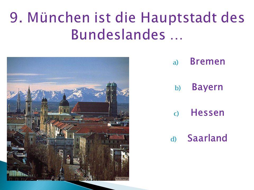9. München ist die Hauptstadt des Bundeslandes …