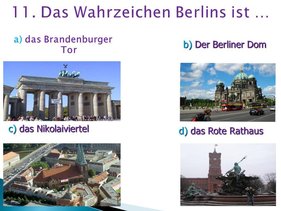 11. Das Wahrzeichen Berlins ist …