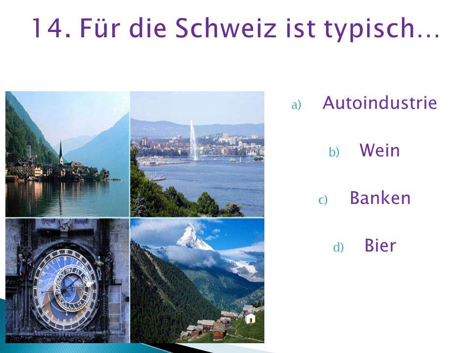 14. Für die Schweiz ist typisch…