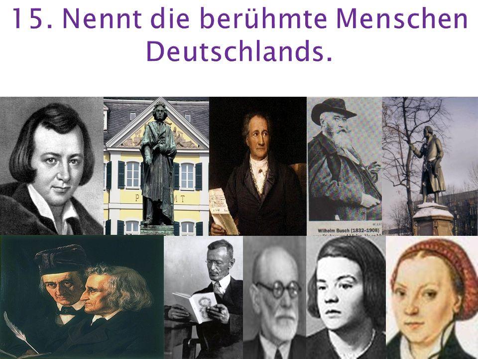 15. Nennt die berühmte Menschen Deutschlands.
