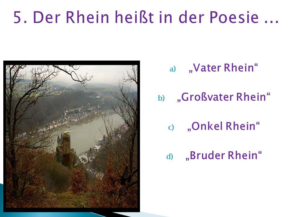 5. Der Rhein heißt in der Poesie ...