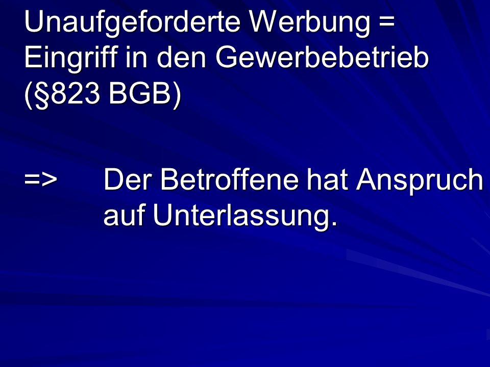 Unaufgeforderte Werbung = Eingriff in den Gewerbebetrieb (§823 BGB)