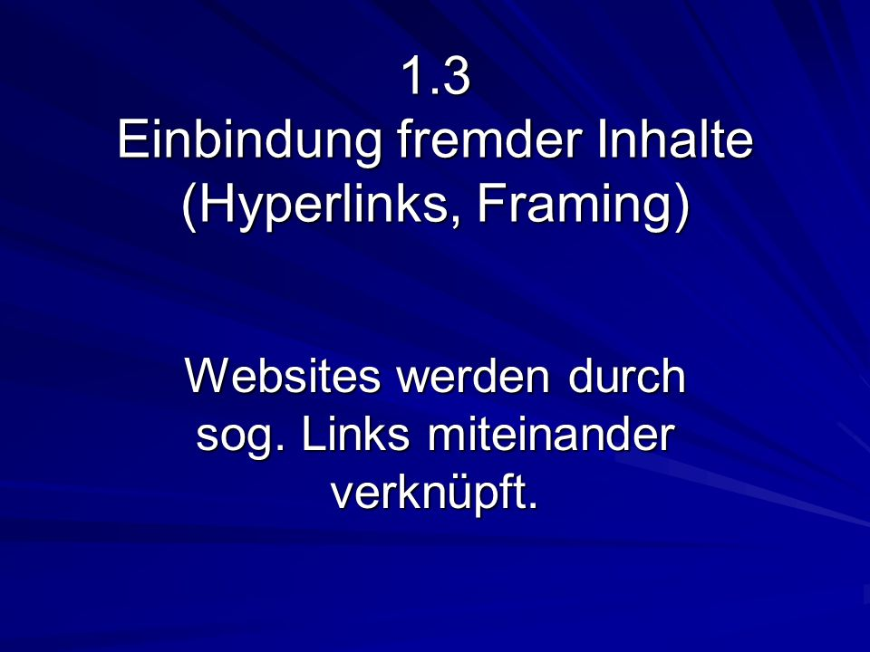 1.3 Einbindung fremder Inhalte (Hyperlinks, Framing)