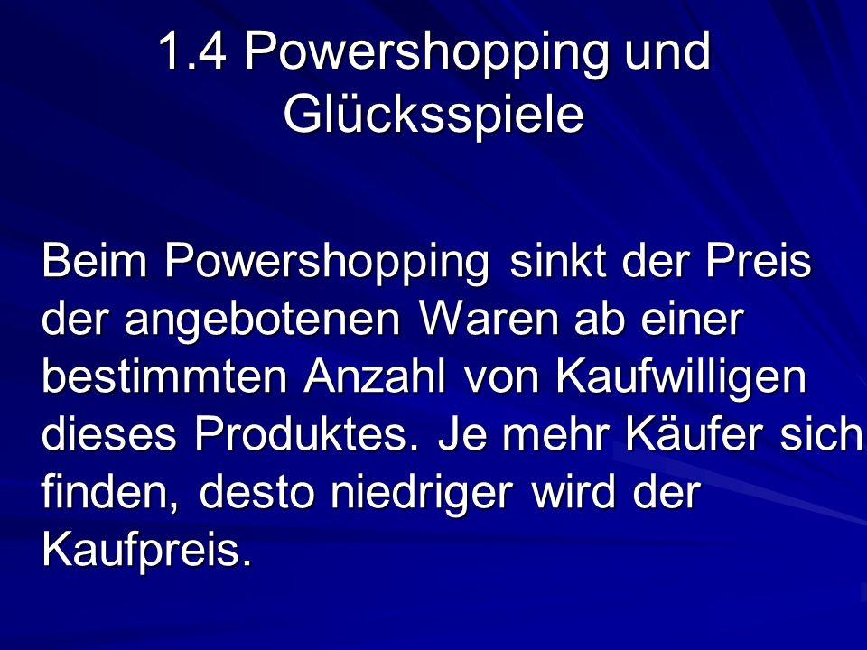 1.4 Powershopping und Glücksspiele