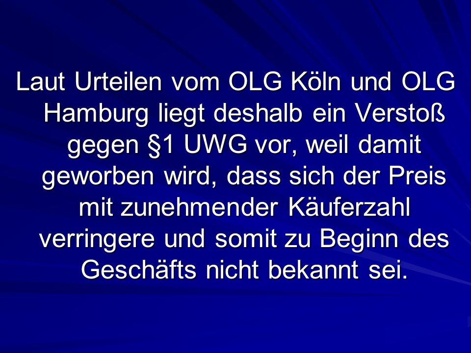 Laut Urteilen vom OLG Köln und OLG Hamburg liegt deshalb ein Verstoß gegen §1 UWG vor, weil damit geworben wird, dass sich der Preis mit zunehmender Käuferzahl verringere und somit zu Beginn des Geschäfts nicht bekannt sei.
