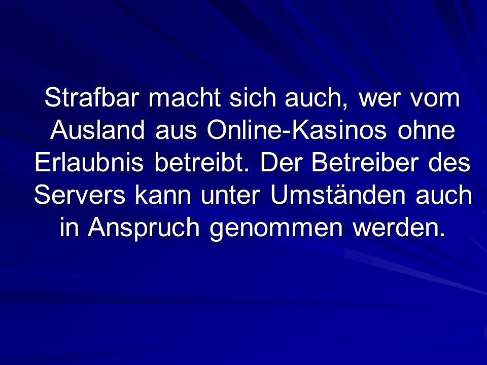 Strafbar macht sich auch, wer vom Ausland aus Online-Kasinos ohne Erlaubnis betreibt.