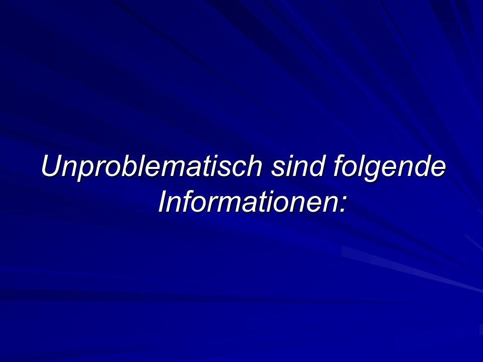 Unproblematisch sind folgende Informationen: