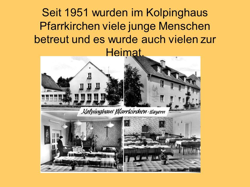 Seit 1951 wurden im Kolpinghaus Pfarrkirchen viele junge Menschen betreut und es wurde auch vielen zur Heimat.