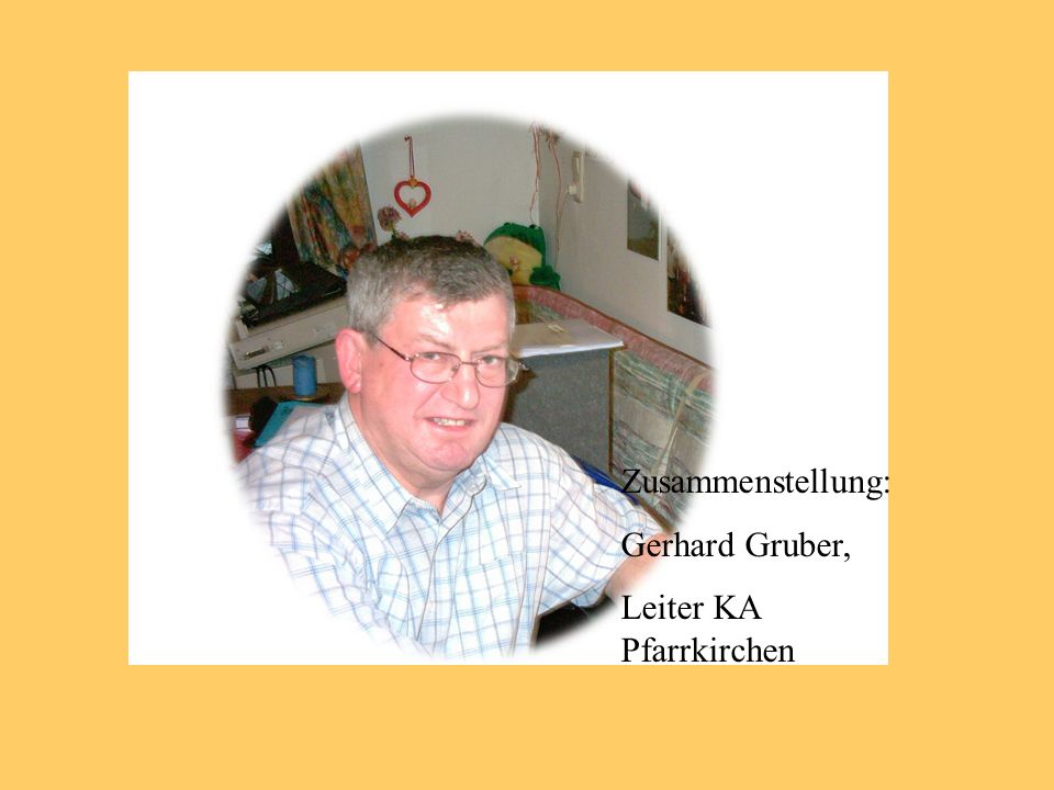 Zusammenstellung: Gerhard Gruber, Leiter KA Pfarrkirchen