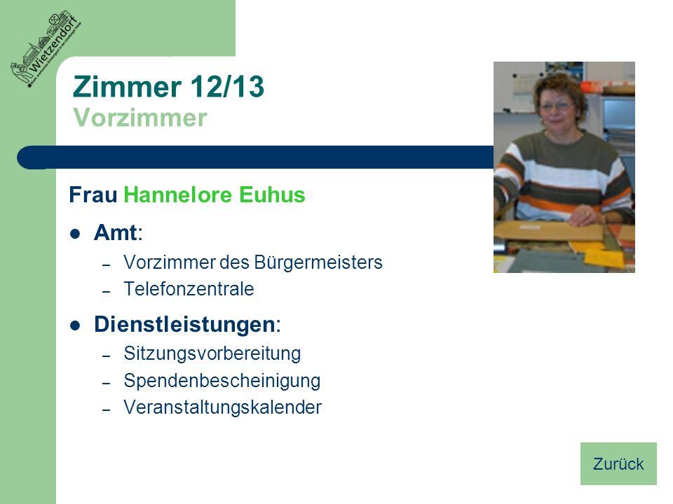 Zimmer 12/13 Vorzimmer Frau Hannelore Euhus Amt: Dienstleistungen:
