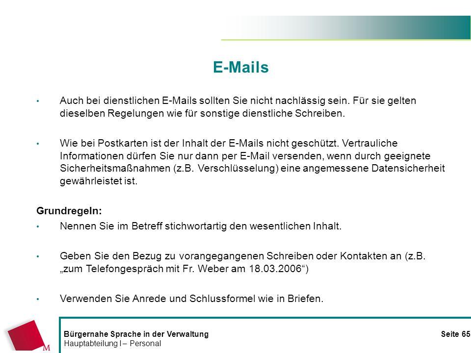 E-Mails Auch bei dienstlichen E-Mails sollten Sie nicht nachlässig sein. Für sie gelten dieselben Regelungen wie für sonstige dienstliche Schreiben.