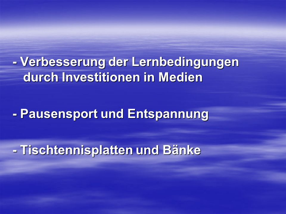 - Verbesserung der Lernbedingungen durch Investitionen in Medien