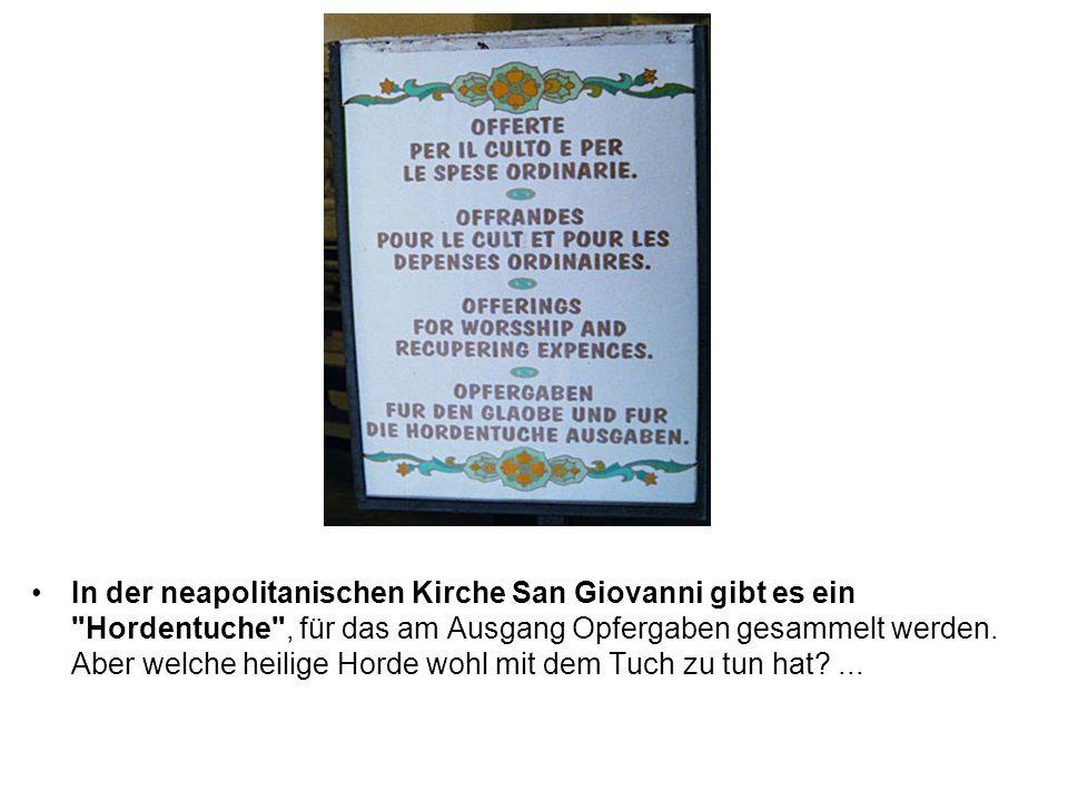 In der neapolitanischen Kirche San Giovanni gibt es ein Hordentuche , für das am Ausgang Opfergaben gesammelt werden.