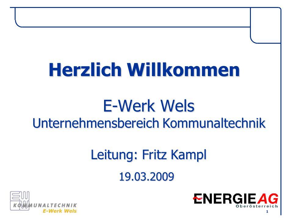 E-Werk Wels Unternehmensbereich Kommunaltechnik Leitung: Fritz Kampl