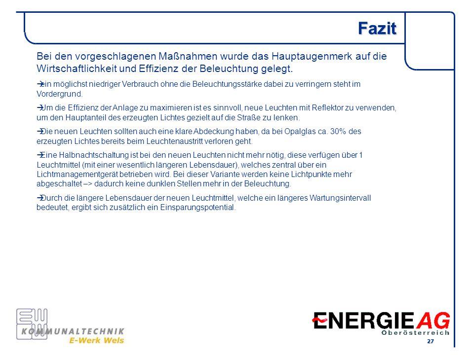 FazitBei den vorgeschlagenen Maßnahmen wurde das Hauptaugenmerk auf die Wirtschaftlichkeit und Effizienz der Beleuchtung gelegt.