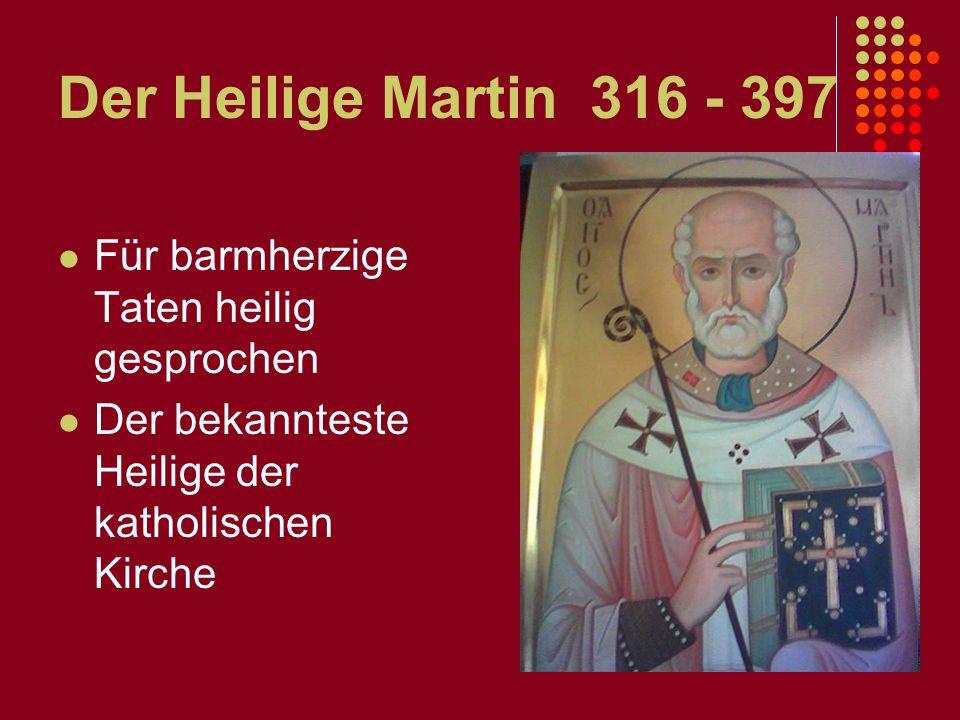 Der Heilige Martin 316 - 397 Für barmherzige Taten heilig gesprochen