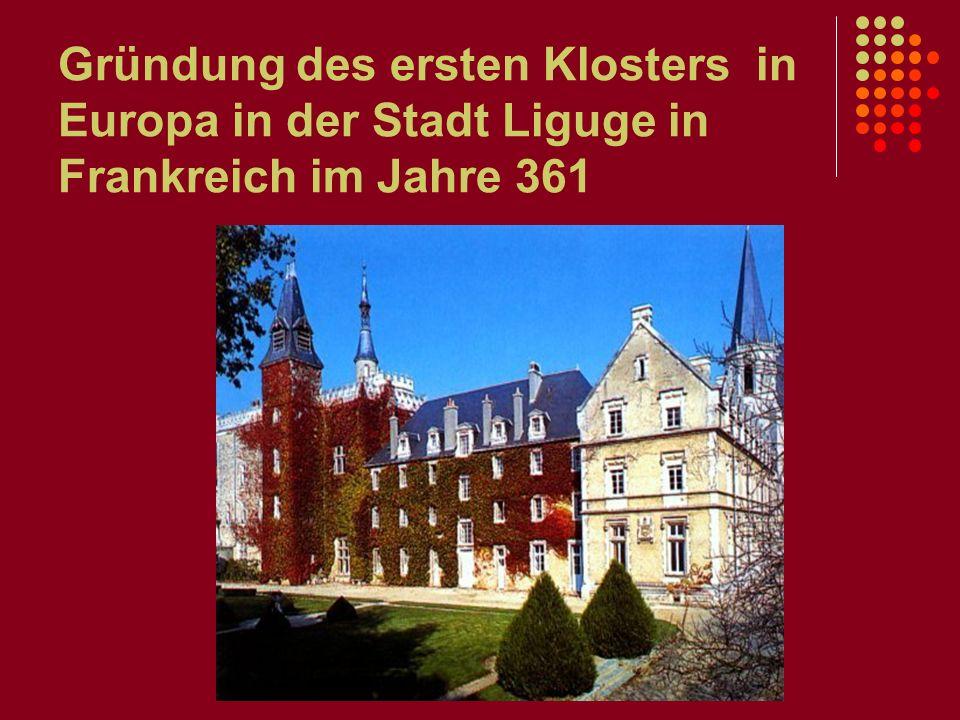 Gründung des ersten Klosters in Europa in der Stadt Liguge in Frankreich im Jahre 361