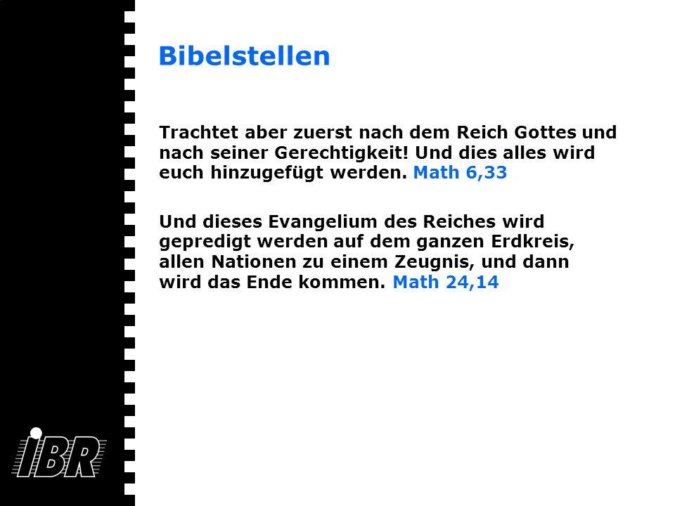 Bibelstellen Trachtet aber zuerst nach dem Reich Gottes und nach seiner Gerechtigkeit! Und dies alles wird euch hinzugefügt werden. Math 6,33.