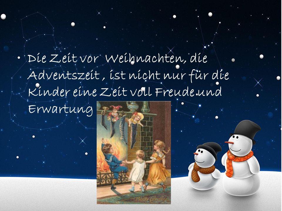 Die Zeit vor Weihnachten, die Adventszeit , ist nicht nur für die Kinder eine Zeit voll Freude und Erwartung